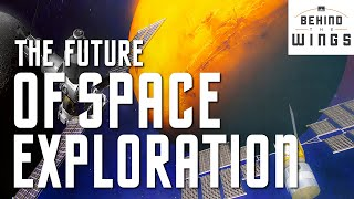 The Future of Space Exploration | Behind the Wings
