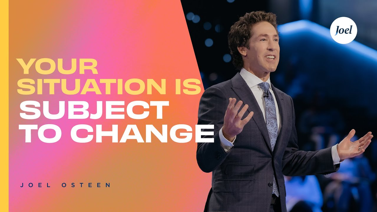 Your Situation Is Subject To Change - Joel Osteen