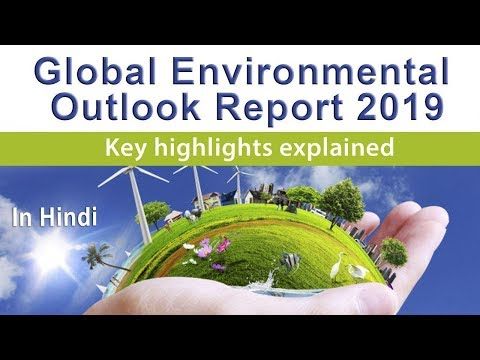 UNEP's 6th Global Environment Outlook, Know about all key highlights of report, Current Affair 2019