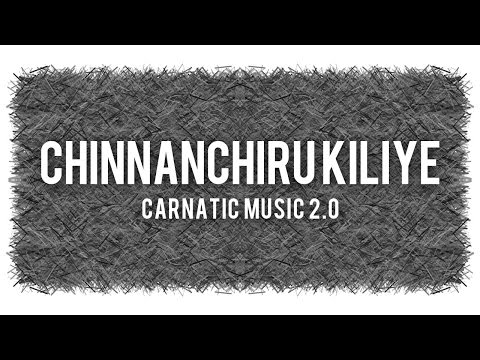 Carnatic Music 2.0 - Chinnanchiru Kiliye - Mahesh Raghvan