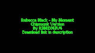 Rebecca Black - My Moment Chipmunk Version