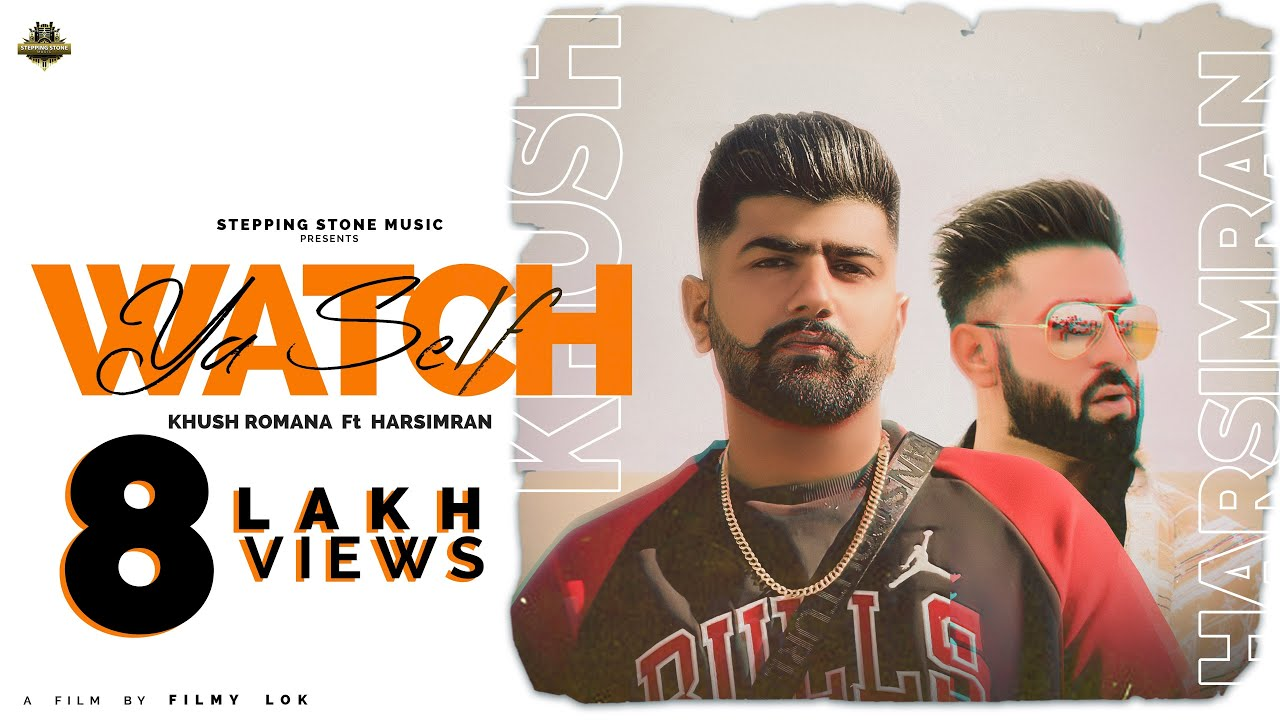 Watch Ya Self | Khush Romana Ft Harsimran | Stepping Stone Music | Latest Punjabi Songs 2020