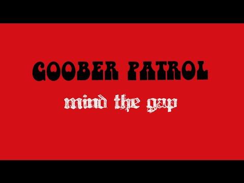 Goober Patrol - Mind The Gap
