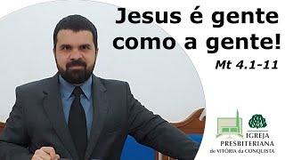Jesus é gente como a gente - Mateus 4.1-11