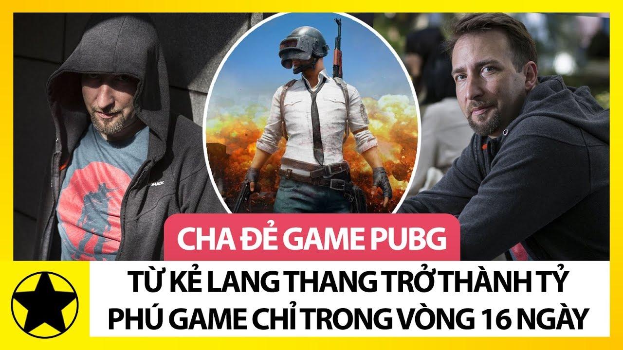 Cha Đẻ Game PUBG – Kẻ Lang Thang Trở Thành Triệu Phú Game Chỉ Trong Vòng 16 Ngày