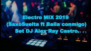 ELECTRONICA MIX  | SaxoSuelta ft Baila conmigo Set | DJ Alex Ray Castro