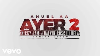 Anuel AA - Ayer 2 (Lyric Video) ft. J Balvin, Nicky Jam, Cosculluela, DJ Nelson