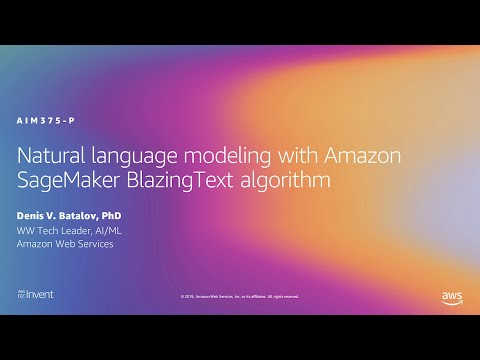 AWS re:Invent 2019: Natural language modeling with Amazon SageMaker BlazingText algorithm (AIM375-P)