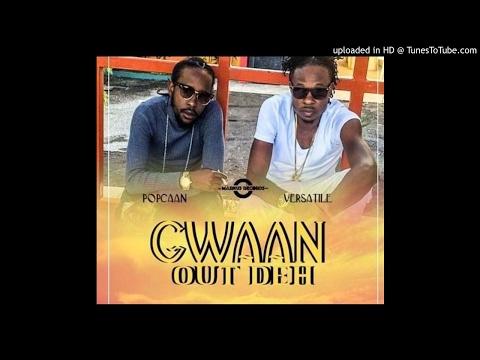 Popcaan – Gwaan Out Deh ft Versatile
