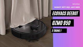 Review Robot hút bụi, lau nhà Ecovacs Deebot Ozmo 950 2 trong 1, Pin Lithium 5200mAh, lực hút 1500Pa