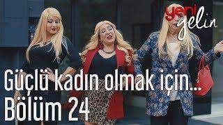 Yeni Gelin 24. Bölüm - Güçlü Kadın Olmak İçin... thumbnail