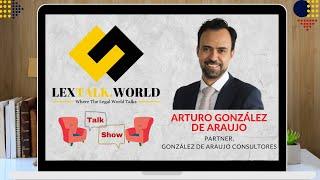 LexTalk World Talk Show with Arturo González de Araujo, Partner at González de Araujo Consultores
