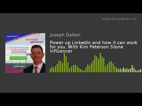 Power up Linkedin and how it can work for you. With Kim Peterson Stone Influencer