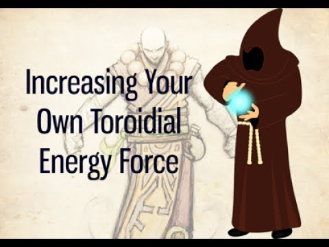 How to Increase Your Own Toroidal Energy Force