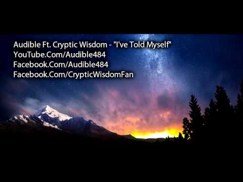 "Audible Ft. Cryptic Wisdom - ""I've Told Myself"""