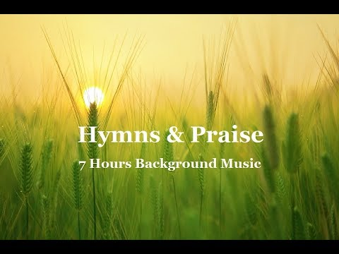 Hymns & Praise Music.  7 Hours Instrumental Background for P