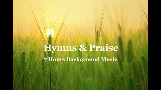 Hymns & Praise Music.  7 Hours Instrumental Background for Prayer, Meditation & Sleep Music.