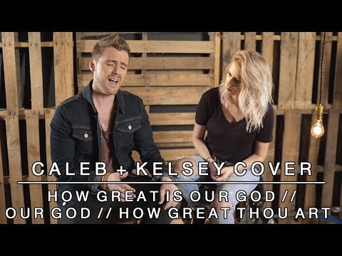 Worship Medley  How Great is Our God  Our God  How Great Thou Art  Caleb + Kelsey Mashup