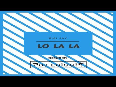 Lo la la - Kisi Jay (Remix By Dj Luiggi) 2018