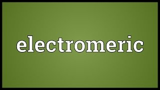 Electromeric Meaning