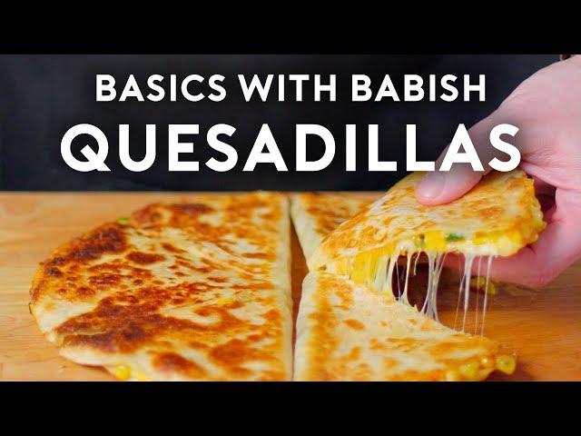 Quesadillas | Basics with Babish