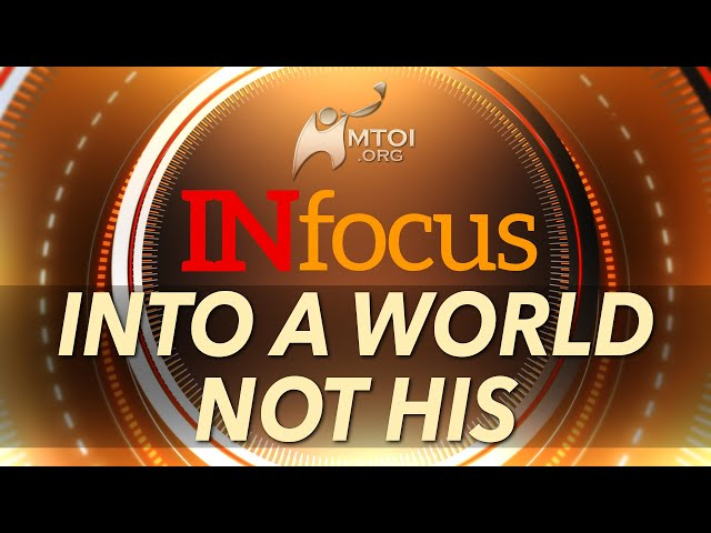 INFOCUS | Into a World Not His