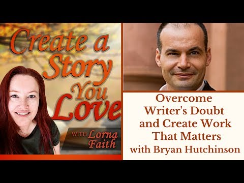 Overcome Writer's Doubt and Create Work that Matters with Bryan Hutchinson