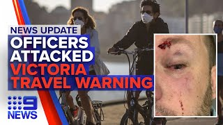 Update: Melbourne travel warning, police officers attacked | Nine News Australia
