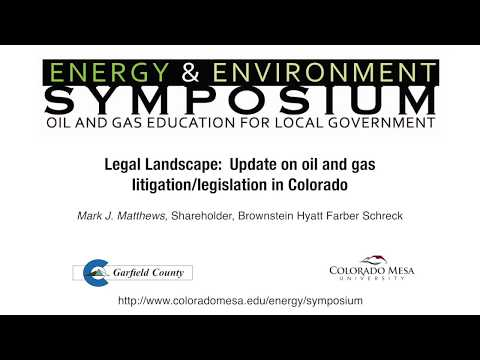 2018 - Legal Landscape: Update on oil and gas litigation/legislation in Colorado - Mark Matthews