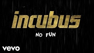 Incubus - No Fun (Lyric Video)