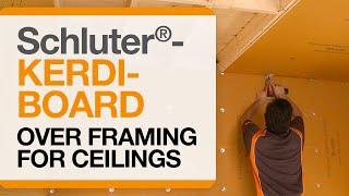 Schluter®-KERDI-BOARD over Framing for Ceilings