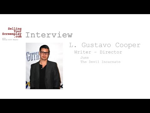 SELLING YOUR SCREENPLAY: Director / Writer L  Gustavo Cooper on His