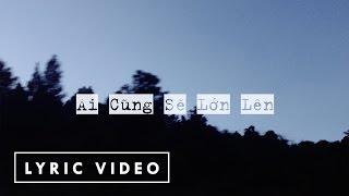 Cá Hồi Hoang - Ai Cũng Sẽ Lớn Lên (Lyric Video)
