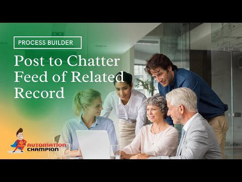 Getting Started with Process Builder – Part 55 Post to Chatter Feed of Related Record