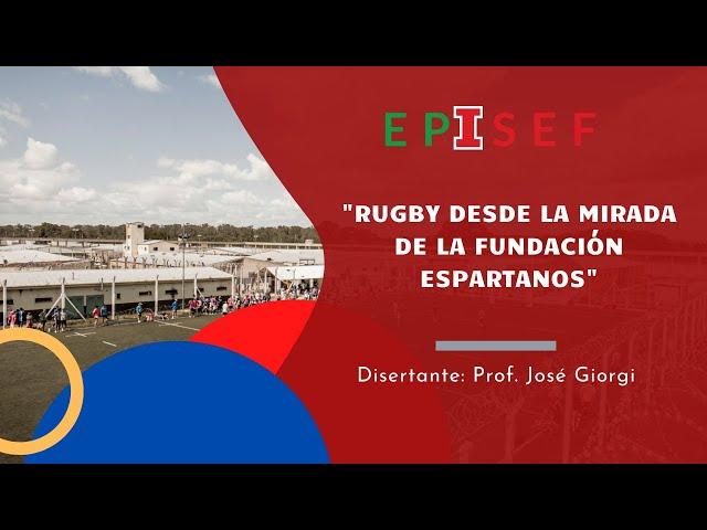 EPISEF - Rugby Desde la Mirada de la Fundación Espartanos con Prof. José Giorgi - 05/10/20