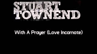 With A Prayer (Love Incarnate) - Stuart Townend