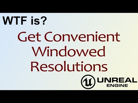 WTF Is? Get Convenient Windowed Resolutions in Unreal Engine