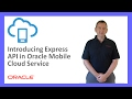 MCS: 43. Introducing Express API in Oracle MCS