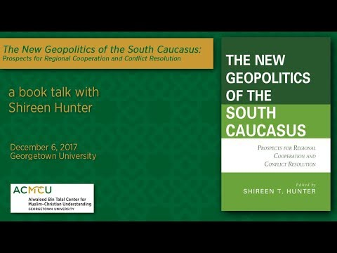 """The New Geopolitics of the South Caucasus"" with Shireen Hunter"