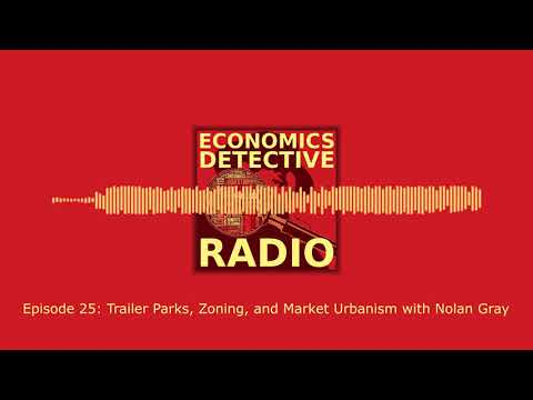 Trailer Parks, Zoning, and Market Urbanism with Nolan Gray