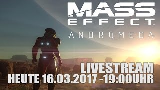 MASS EFFECT ANDROMEDA LIVESTREAM 16.03.2016 19:00UHR TWITCH DEUTSCH GERMAN thumbnail