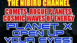 COMETS, ROGUE PLANETS, COSMIC WAVES and PLANET X***TIME TO OPEN YOUR EYES