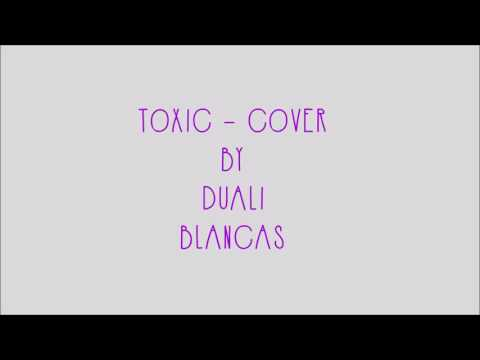 TOXIC - COVER BY DUALI BLANCAS