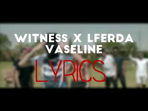 Witness X Lferda   Vaseline [lyrics]