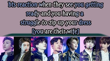 BTS IMAGINE[bts reaction when they see u getting ready and u having a struggle to zip up your dress]