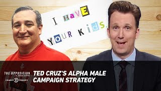 Ted Cruz's Alpha Male Campaign Strategy - The Opposition w/ Jordan Klepper