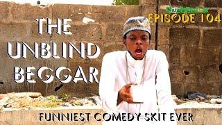 The Unblind Beggar (Naijas Craziest Comedy Ep 104)