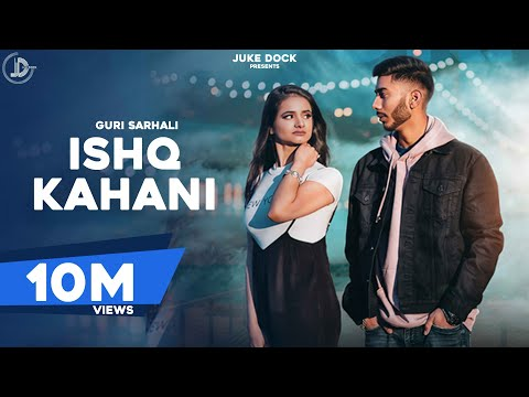 ISHQ KAHANI - GURI SARHALI (Full Song) Latest Sad Songs 2018 | JUKE DOCK