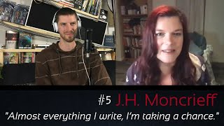 "Creative InSanity #5 - J.H. Moncrieff - ""Almost everything I write, I'm taking a chance."""