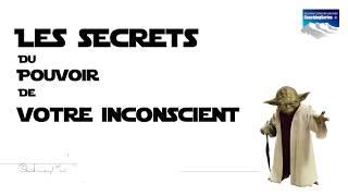 Les Secrets du Pouvoir de votre inconscient